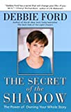 The Secret of the Shadow: The Power of Owning Your Story (006251783X) by Ford, Debbie