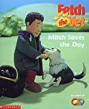 img - for Mitch Saves the Day! (Fetch the Vet) book / textbook / text book