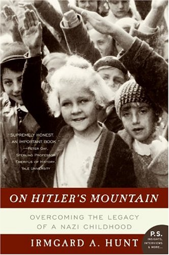 On Hitler's Mountain  Overcoming the Legacy of a Nazi Childhood, Irmgard A. Hunt