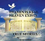 Heaven is Real, Heaven Exists; Proof of Life-after Death; Real stories of Near-death experiences. (Heaven is Real; Heaven Exists. Book 1)