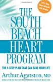 The South Beach Heart Program: The 4-Step Plan that Can Save Your Life (The South Beach Diet) (1594864195) by Agatston, Arthur