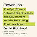 Power, Inc.: The Epic Rivalry between Big Business and Government—and the Reckoning That Lies Ahead