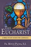 The Eucharist: A Bible Study Guide for Catholics
