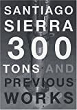 Santiago Sierra: 300 Tons And Previous Works (3883758043) by Schneider, Eckhard