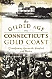 The Gilded Age on Connecticut's Gold Coast:: Transforming Greenwich, Stamford and Darien