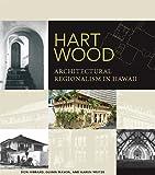 Hart Wood: Architectural Regionalism in Hawaii (A Latitude 20 Book)
