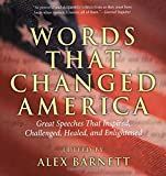 Words That Changed America: Great Speeches That Inspired, Challenged, Healed, And Enlightened
