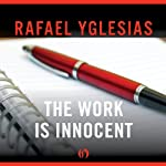 The Work Is Innocent | Rafael Yglesias