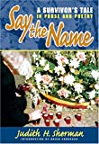 Say the Name: A Survivors Tale in Prose and Poetry
