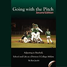 Going with the Pitch: Adjusting to Baseball, School and Life as a Division I College Athlete (Second Edition) Audiobook by Ken Jacobi Narrated by Peter Bierma