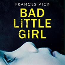 Bad Little Girl Audiobook by Frances Vick Narrated by Katherine Manners