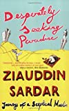 Desperately Seeking Paradise: Journeys of a Sceptical Muslim (186207755X) by Ziauddin Sardar
