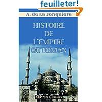 Histoire de l\'Empire Ottoman: Depuis les origines jusqu\'au traité de Berlin
