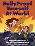 Bullyproof Yourself at Work!: Personal Strategies to Recognize and Stop the Hurt from Harassment (The Work Doctor Bullying Series)