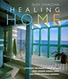 Suzy Chiazzari Healing Home: Creating the Perfect Place to Live with Colour, Aroma, Light and Other Natural Elements