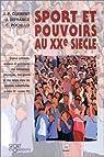 Sport et pouvoirs au XXe si�cle : Enjeux culturels, sociaux et politiques des �ducations physiques, des sports et des loisirs dans les soci�t�s industrielles par Cl�ment
