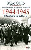 echange, troc Max Gallo - 1944-1945 - Le triomphe de la liberté