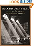 Grand Central: How a Train Station Tr...