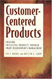Customer-centered products : creating successful products through smart requirements management /