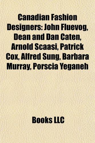 canadian-fashion-designers-john-fluevog-dean-and-dan-caten-arnold-scaasi-patrick-cox-alfred-sung-bar