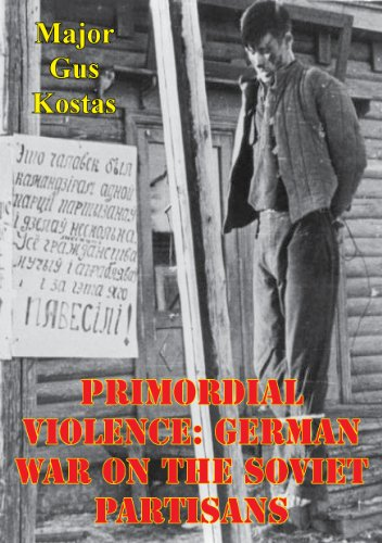 Primordial Violence: German War on the Soviet Partisans (Gus Pickles compare prices)