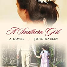 A Southern Girl: A Novel Audiobook by John Warley Narrated by Paul McClain, Tiffany Morgan, Ann Marie Gideon, Hallie Ricardo