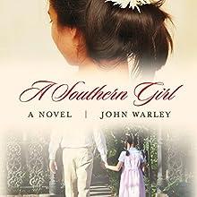 A Southern Girl: A Novel Audiobook by John Warley Narrated by Paul McClain, Tiffany Morgan, Ann Marie Gideon, Hallie Ricardo