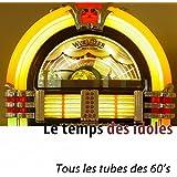 Le temps des idoles (100 tubes) [Tous les tubes des 60's]