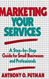 Marketing Your Services: A Step-by-Step Guide for Small Businesses and Professionals