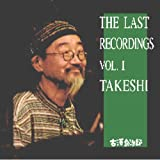 THE LAST RECORDINGS VOL.1 TAKESHI