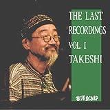 THE LAST RECORDINGS VOL.1 TAKESHI
