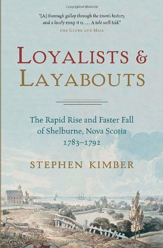 Loyalists and Layabouts: The Rapid Rise and Faster Fall of Shelburne, Nova Scotia, 1783-1792