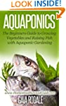 Aquaponics: The Beginners Guide to Gr...