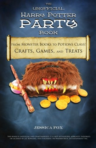 The Unofficial Harry Potter Party Book: From Monster Books to Potions Class!: Crafts, Games, and Treats for the Ultimate Harry Potter Party