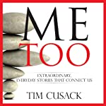 Me Too, Extraordinary, Everyday Stories That Connect Us | Tim Cusack