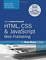 Sams Teach Yourself HTML, CSS & JavaScript Web Publishing in One Hour a Day, 7th Edition Front Cover
