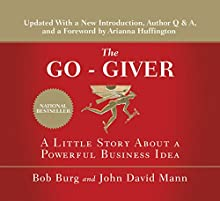 The Go-Giver, Expanded Edition: A Little Story About a Powerful Business Idea Audiobook by Bob Burg, John David Mann Narrated by Bob Burg, John David Mann