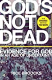 Gods Not Dead: Evidence for God in an Age of Uncertainty