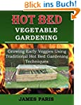 Hot Bed Vegetable Gardening:  Growing...