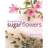 """Simplifying Sugar Flowersvon """"Alison Margaret Procter"""""""