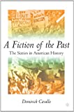 img - for A Fiction of the Past: The Sixties in American History book / textbook / text book
