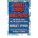 [( America's Strategy in World Politics: The United States and the Balance of Power )] [by: Nicholas J. Spykman...