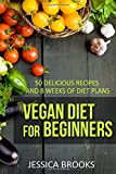 Vegan Diet For Beginners: 50 Delicious Recipes And Eight Weeks Of Diet Plans
