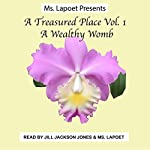 A Treasured Place Vol. 1: A Wealthy Womb (Volume 1) |  Ms. LaPoet