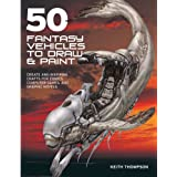 "50 Fantasy Vehicles to Draw & Paint: Create Awe-Inspiring Crafts for Comics, Computer Games, and Graphic Novels (Quarto Book)von ""Keith Thompson"""