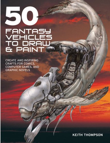 50 Fantasy Vehicles to Draw & Paint: Create Awe-Inspiring Crafts for Comics, Computer Games, and Graphic Novels (Quarto Book)