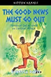 img - for The Good News Must Go Out: Stories of God at Work in the Central African Republic (Hidden Heroes) book / textbook / text book