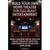 Build Your Own Home Theater For Full-Blast Entertainment: Set Up Your Own Amazing Home Theater System That Will Impress Not Only You But Your Friends And Family As Well ~ K M S Publishing.com