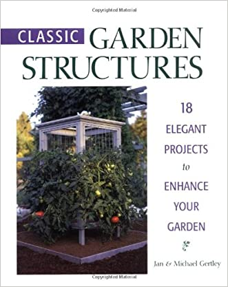 Classic Garden Structures: 18 Elegant Projects to Enhance Your Garden