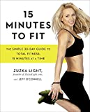 15 Minutes to Fit: The Simple, 30-Day Guide to Total Fitness, 15 Minutes at a Time